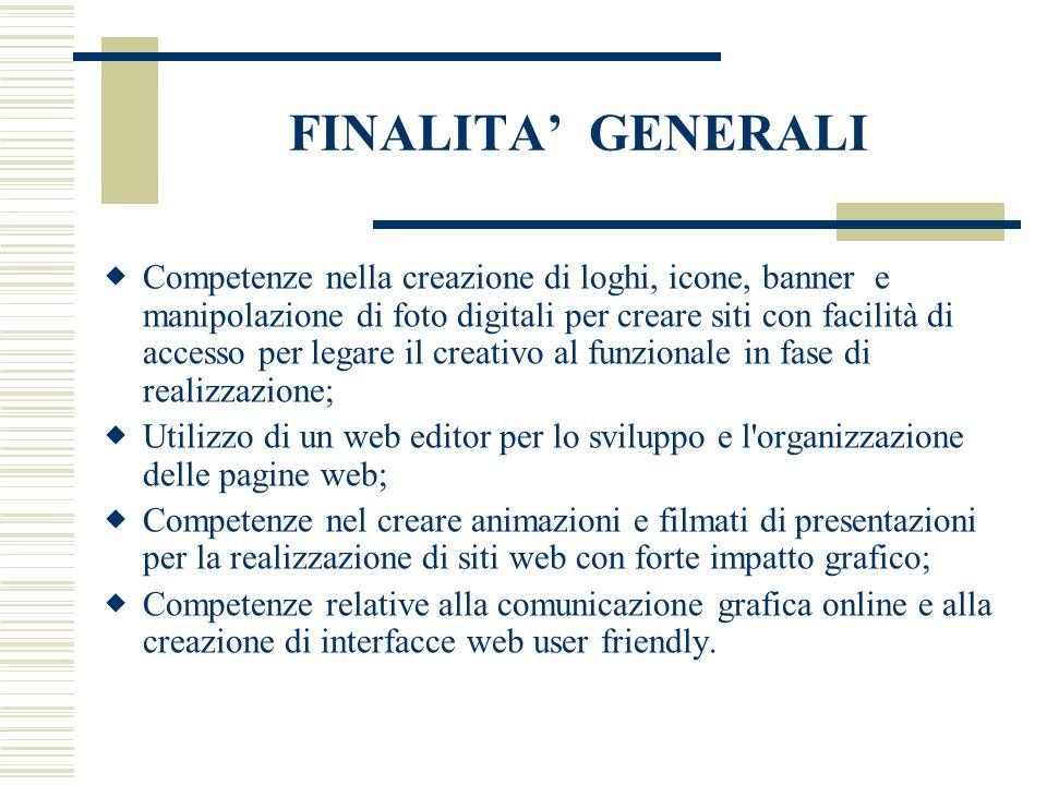 FINALITA' GENERALI  Competenze nella creazione di loghi, icone, banner e manipolazione di foto digitali per creare siti con facilità di accesso per l