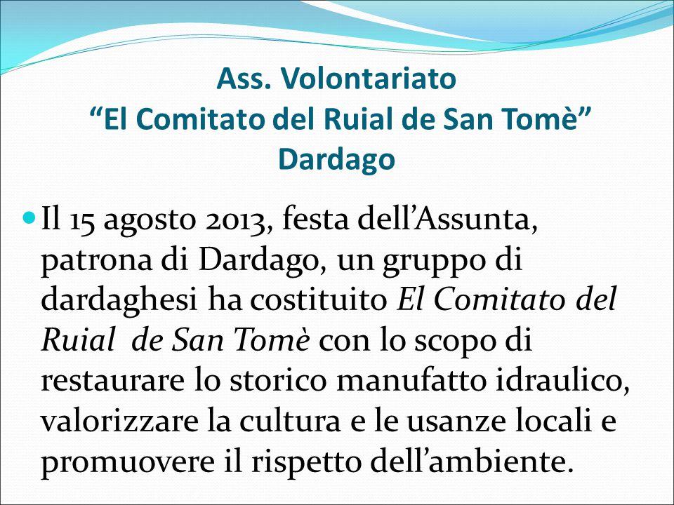 """Ass. Volontariato """"El Comitato del Ruial de San Tomè"""" Dardago Il 15 agosto 2013, festa dell'Assunta, patrona di Dardago, un gruppo di dardaghesi ha co"""