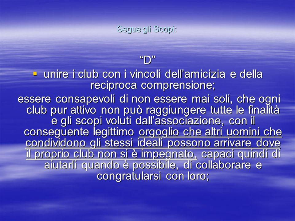 """Segue gli Scopi: """"D""""  unire i club con i vincoli dell'amicizia e della reciproca comprensione; essere consapevoli di non essere mai soli, che ogni cl"""