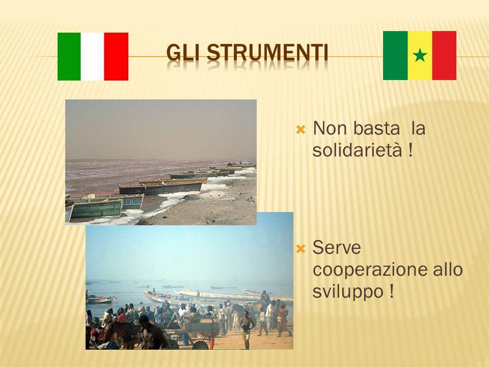  Non basta la solidarietà !  Serve cooperazione allo sviluppo !