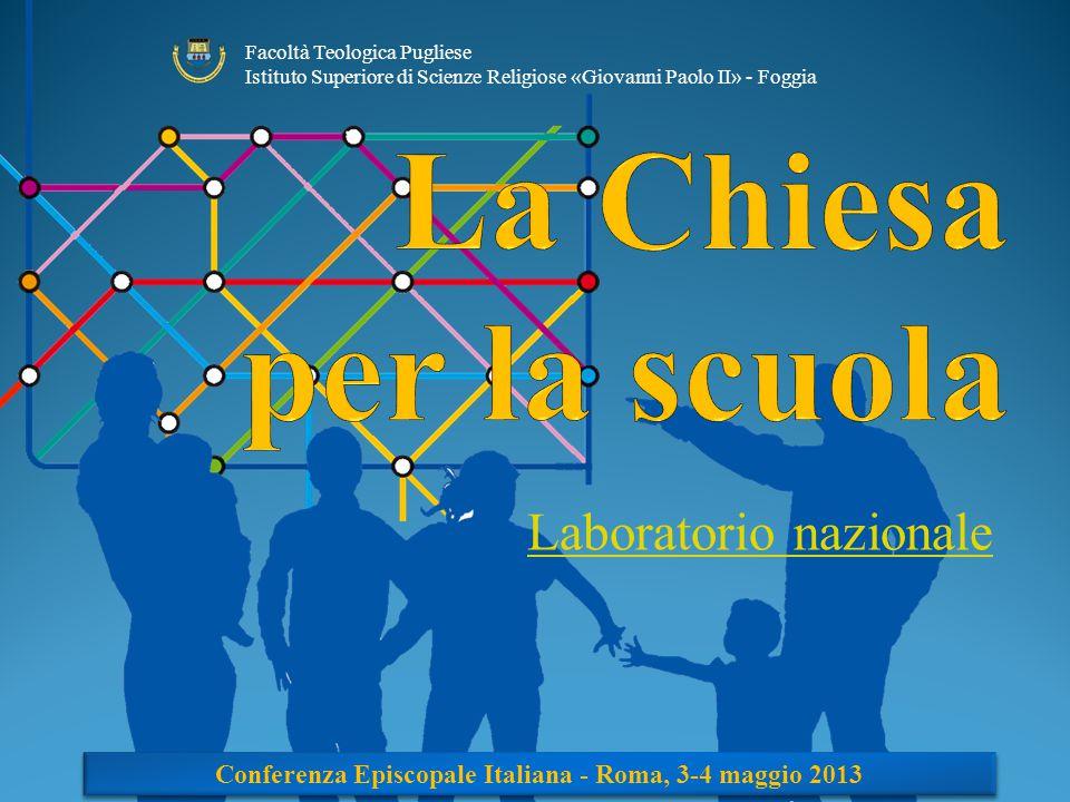 1 Laboratorio nazionale Conferenza Episcopale Italiana - Roma, 3-4 maggio 2013 Facoltà Teologica Pugliese Istituto Superiore di Scienze Religiose «Giovanni Paolo II» - Foggia