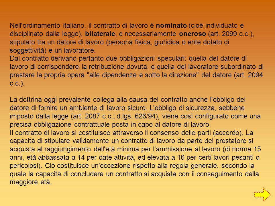 Nell ordinamento italiano, il contratto di lavoro è nominato (cioè individuato e disciplinato dalla legge), bilaterale, e necessariamente oneroso (art.
