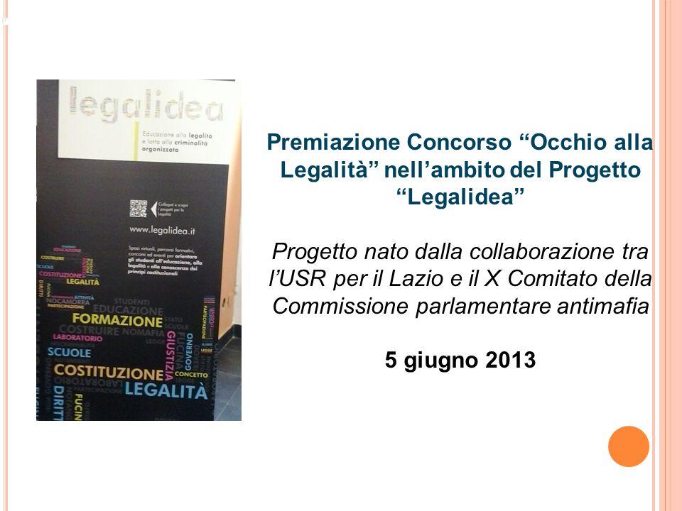 Premiazione Concorso Occhio alla Legalità nell'ambito del Progetto Legalidea Progetto nato dalla collaborazione tra l'USR per il Lazio e il X Comitato della Commissione parlamentare antimafia 5 giugno 2013