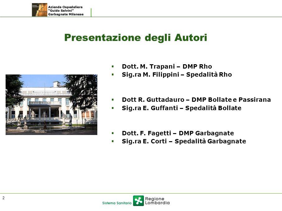 2 Presentazione degli Autori  Dott. M. Trapani – DMP Rho  Sig.ra M. Filippini – Spedalità Rho  Dott R. Guttadauro – DMP Bollate e Passirana  Sig.r