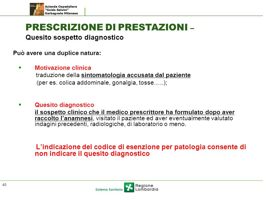 Può avere una duplice natura:  Motivazione clinica traduzione della sintomatologia accusata dal paziente (per es. colica addominale, gonalgia, tosse…