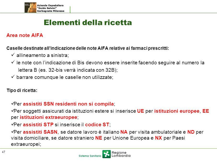 Elementi della ricetta Area note AIFA Caselle destinate all'indicazione delle note AIFA relative ai farmaci prescritti: allineamento a sinistra; le note con l'indicazione di Bis devono essere inserite facendo seguire al numero la lettera B (es.