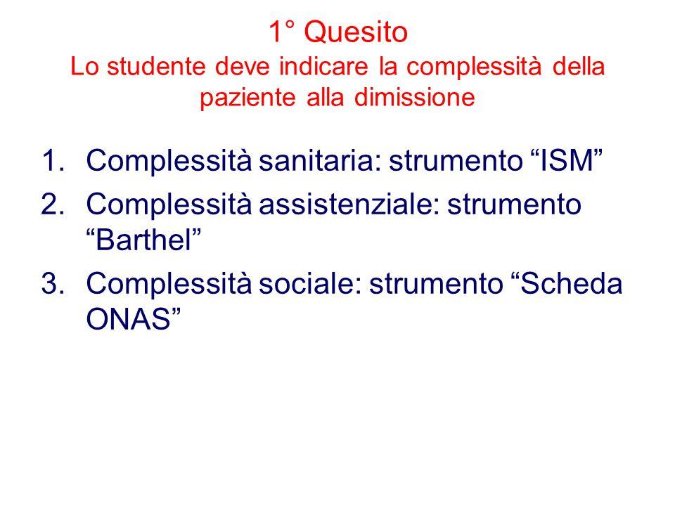 """1° Quesito Lo studente deve indicare la complessità della paziente alla dimissione 1.Complessità sanitaria: strumento """"ISM"""" 2.Complessità assistenzial"""
