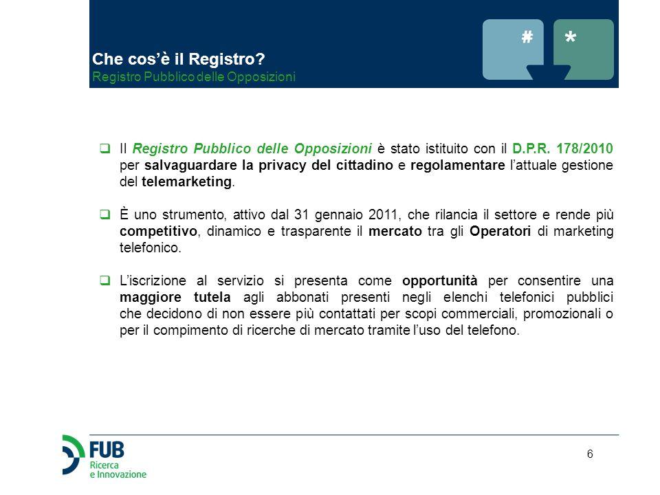 6  Il Registro Pubblico delle Opposizioni è stato istituito con il D.P.R. 178/2010 per salvaguardare la privacy del cittadino e regolamentare l'attua
