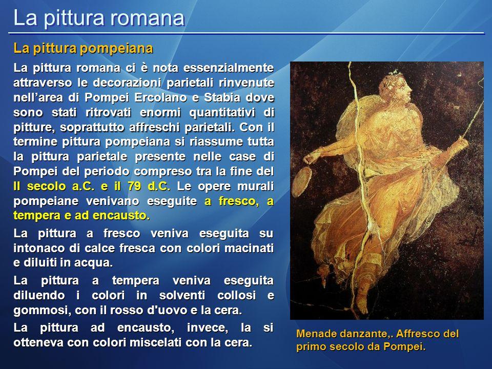 La pittura romana La pittura pompeiana dove sono stati ritrovati enormi quantitativi di pitture, soprattutto affreschi parietali La pittura romana ci
