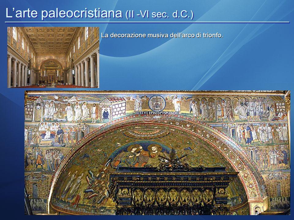 L'arte paleocristiana (II -VI sec. d.C.) La decorazione musiva dell'arco di trionfo.