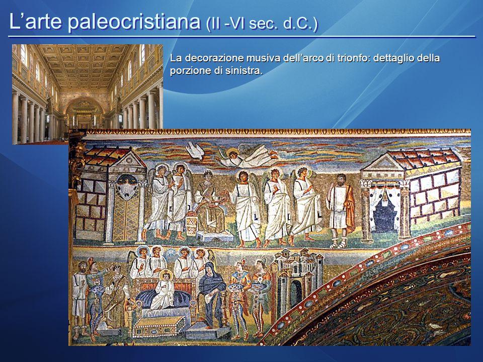 L'arte paleocristiana (II -VI sec. d.C.) La decorazione musiva dell'arco di trionfo: dettaglio della porzione di sinistra.