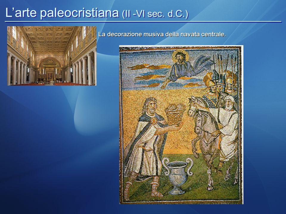 L'arte paleocristiana (II -VI sec. d.C.) La decorazione musiva della navata centrale.