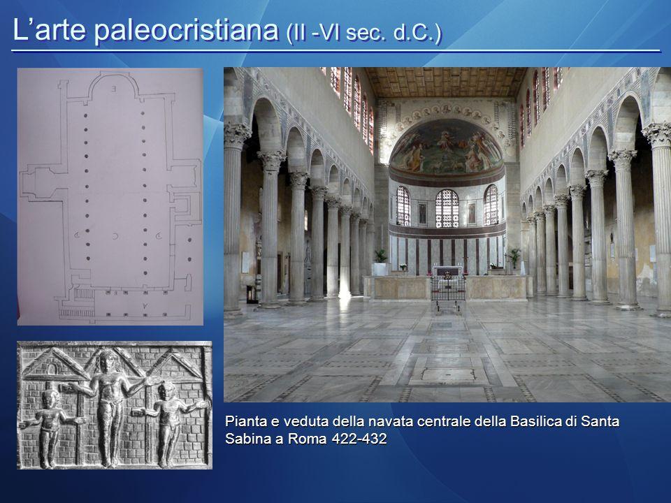 L'arte paleocristiana (II -VI sec. d.C.) Pianta e veduta della navata centrale della Basilica di Santa Sabina a Roma 422-432