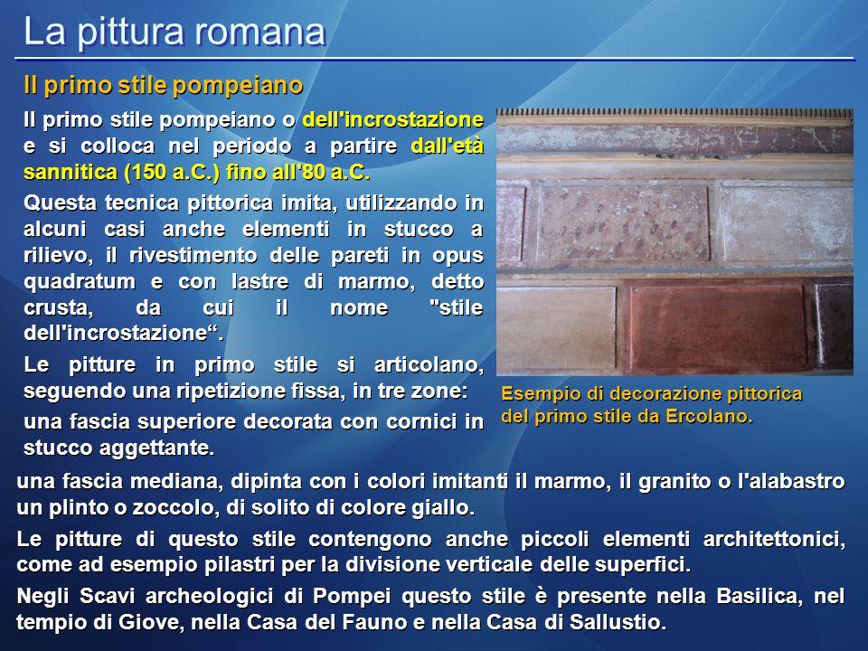 La pittura romana Il primo stile pompeiano Il primo stile pompeiano o dell'incrostazione e si colloca nel periodo a partire dall'età sannitica (150 a.