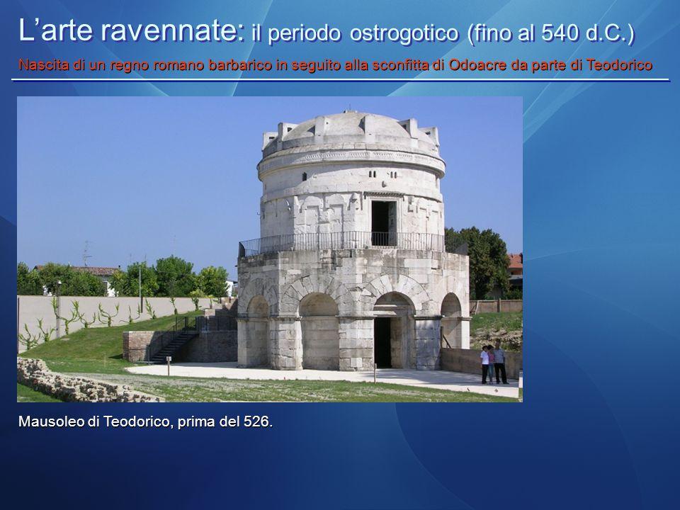 L'arte ravennate: il periodo ostrogotico (fino al 540 d.C.) Nascita di un regno romano barbarico in seguito alla sconfitta di Odoacre da parte di Teod