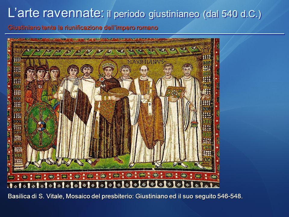 L'arte ravennate: il periodo giustinianeo (dal 540 d.C.) Giustiniano tenta la riunificazione dell'impero romano Basilica di S. Vitale, Mosaico del pre