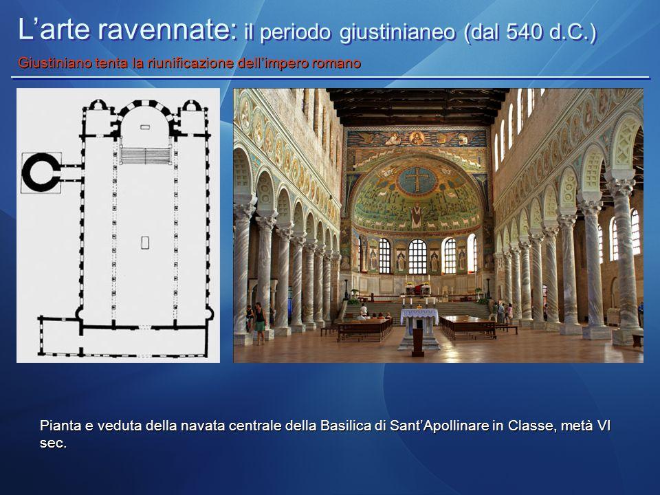 L'arte ravennate: il periodo giustinianeo (dal 540 d.C.) Giustiniano tenta la riunificazione dell'impero romano Pianta e veduta della navata centrale