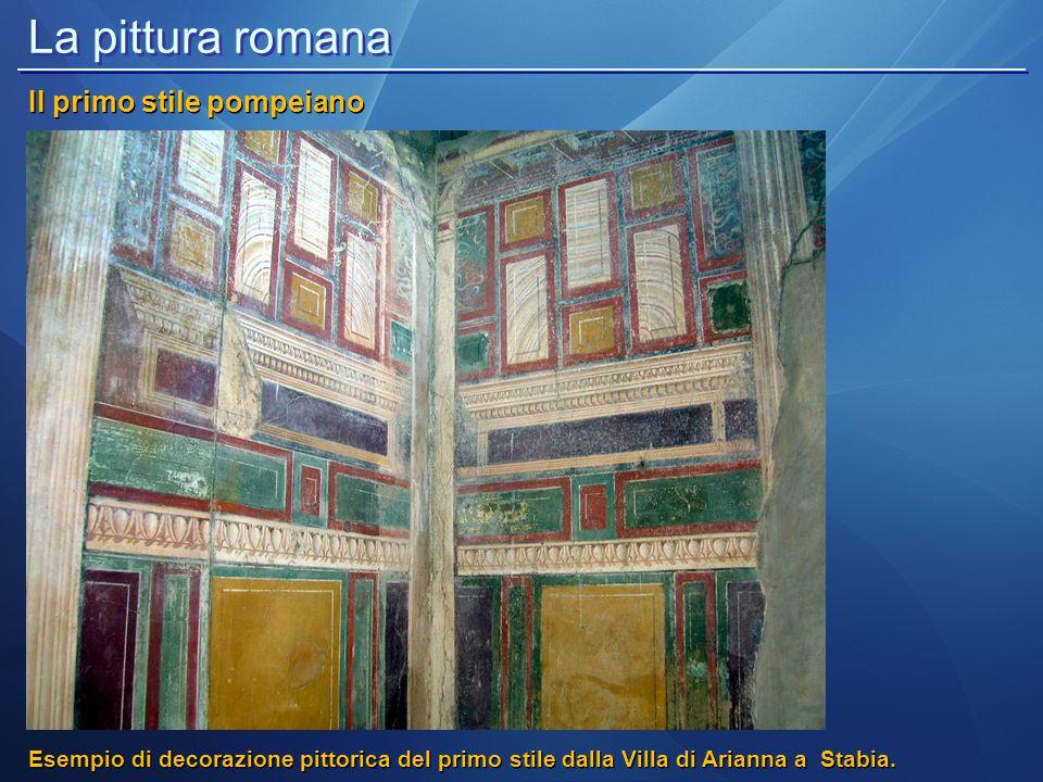 La pittura romana Il primo stile pompeiano Esempio di decorazione pittorica del primo stile dalla Villa di Arianna a Stabia.