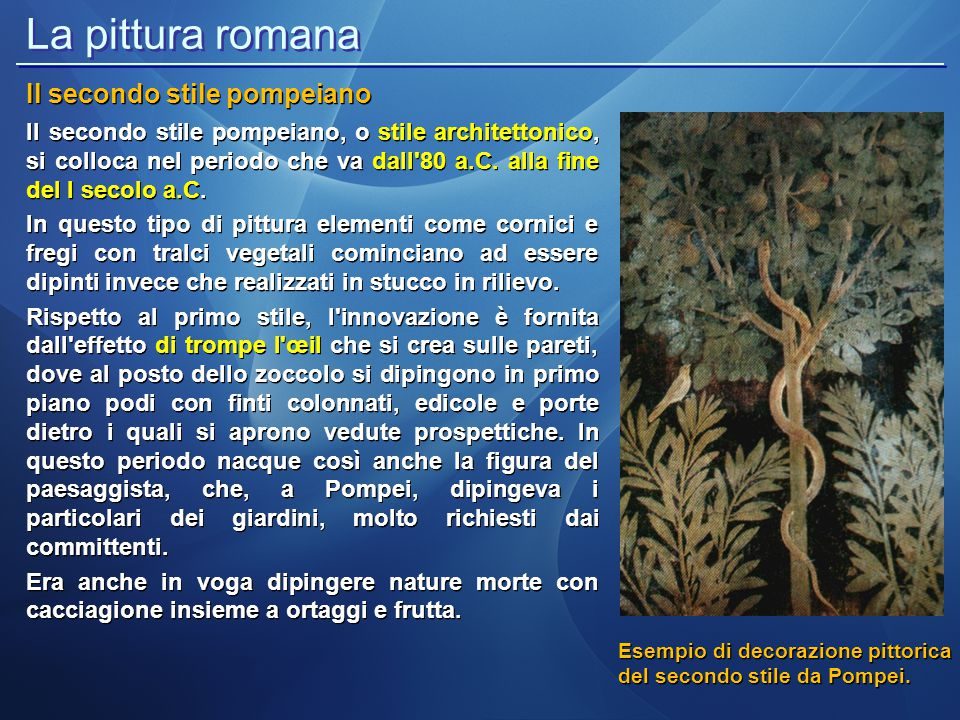 La pittura romana Il secondo stile pompeiano Esempi di decorazione pittorica del secondo stile dalla Villa dei Misteri a Pompei e, a fianco, da Boscoreale.