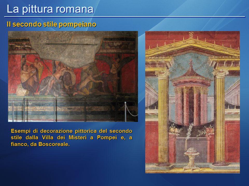 La pittura romana Il secondo stile pompeiano Esempi di decorazione pittorica del secondo stile dalla Villa dei Misteri a Pompei e, a fianco, da Boscor