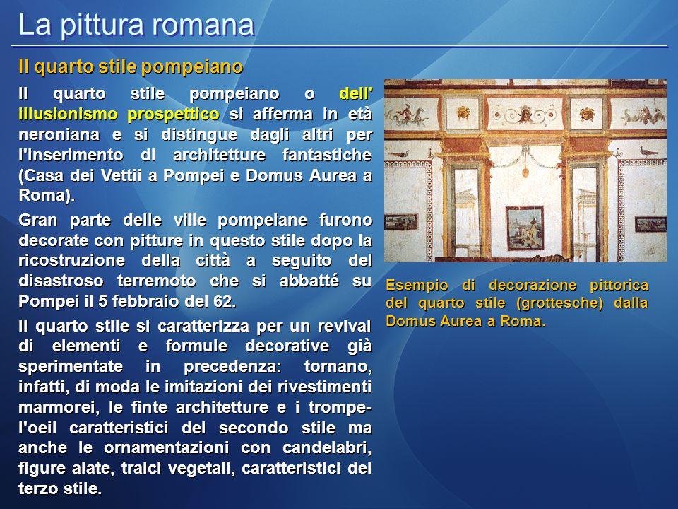 La pittura romana Il quarto stile pompeiano Esempi di decorazione pittorica del quarto stile: a sinistra Casa dei Vettii a Pompei, a detra Basilica di Ercolano.
