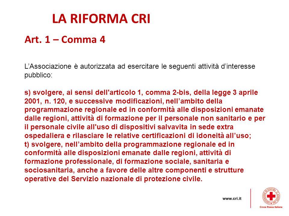 LA RIFORMA CRI L'Associazione è autorizzata ad esercitare le seguenti attività d'interesse pubblico: s) svolgere, ai sensi dell articolo 1, comma 2-bis, della legge 3 aprile 2001, n.