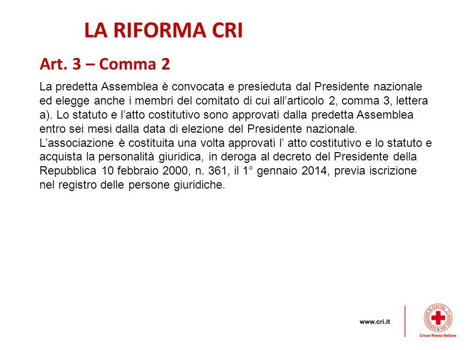 LA RIFORMA CRI La predetta Assemblea è convocata e presieduta dal Presidente nazionale ed elegge anche i membri del comitato di cui all'articolo 2, comma 3, lettera a).