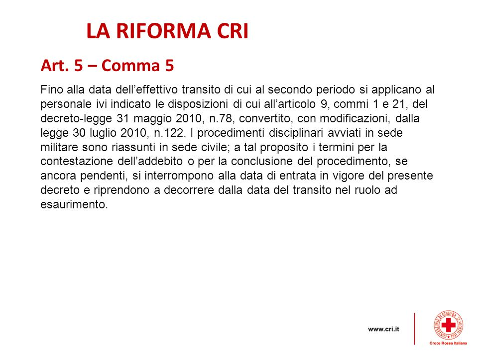 LA RIFORMA CRI Fino alla data dell'effettivo transito di cui al secondo periodo si applicano al personale ivi indicato le disposizioni di cui all'articolo 9, commi 1 e 21, del decreto-legge 31 maggio 2010, n.78, convertito, con modificazioni, dalla legge 30 luglio 2010, n.122.