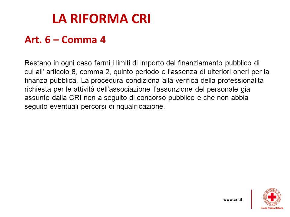 LA RIFORMA CRI Restano in ogni caso fermi i limiti di importo del finanziamento pubblico di cui all' articolo 8, comma 2, quinto periodo e l'assenza di ulteriori oneri per la finanza pubblica.