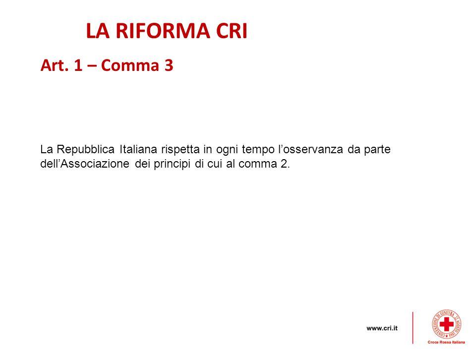 LA RIFORMA CRI La Repubblica Italiana rispetta in ogni tempo l'osservanza da parte dell'Associazione dei principi di cui al comma 2.