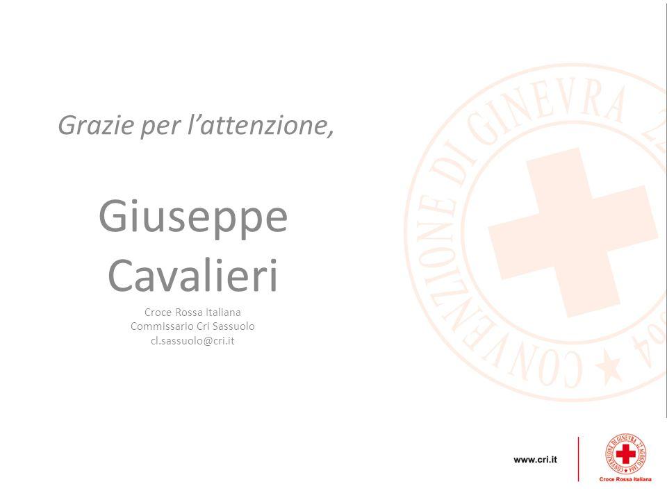 Grazie per l'attenzione, Giuseppe Cavalieri Croce Rossa Italiana Commissario Cri Sassuolo cl.sassuolo@cri.it