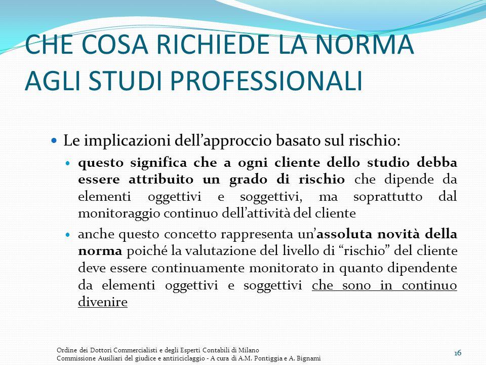 16 CHE COSA RICHIEDE LA NORMA AGLI STUDI PROFESSIONALI Le implicazioni dell'approccio basato sul rischio: questo significa che a ogni cliente dello st