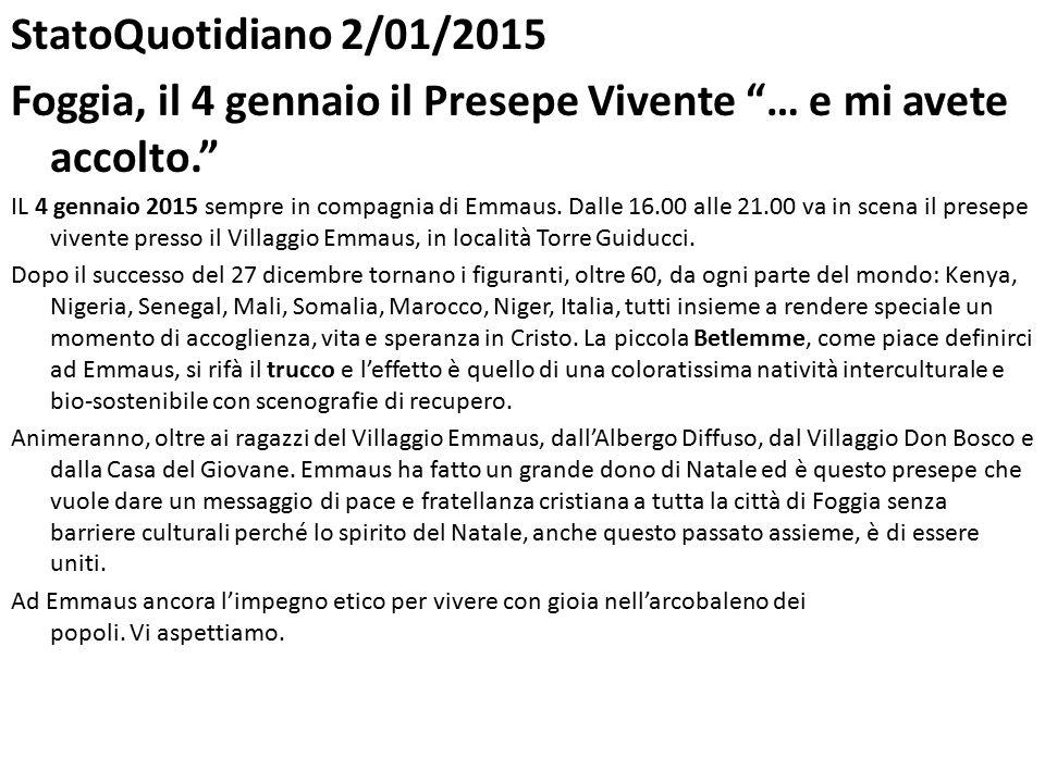 StatoQuotidiano 2/01/2015 Foggia, il 4 gennaio il Presepe Vivente … e mi avete accolto. IL 4 gennaio 2015 sempre in compagnia di Emmaus.