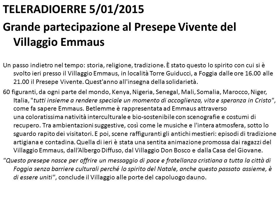 TELERADIOERRE 5/01/2015 Grande partecipazione al Presepe Vivente del Villaggio Emmaus Un passo indietro nel tempo: storia, religione, tradizione.