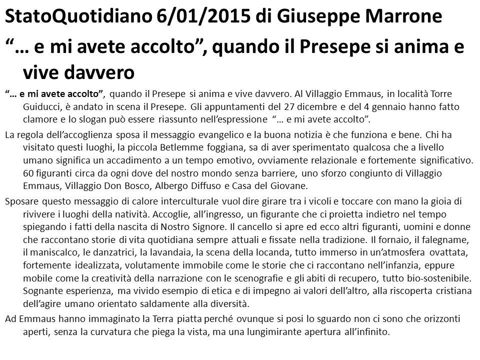 StatoQuotidiano 6/01/2015 di Giuseppe Marrone … e mi avete accolto , quando il Presepe si anima e vive davvero … e mi avete accolto , quando il Presepe si anima e vive davvero.