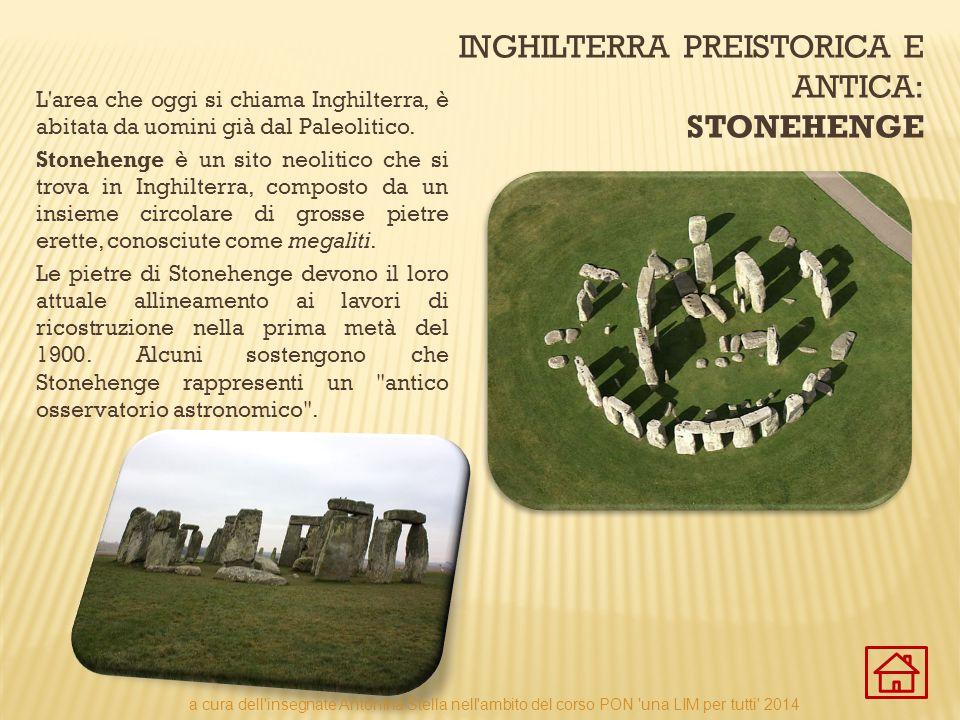 INGHILTERRA PREISTORICA E ANTICA: STONEHENGE L'area che oggi si chiama Inghilterra, è abitata da uomini già dal Paleolitico. Stonehenge è un sito neol