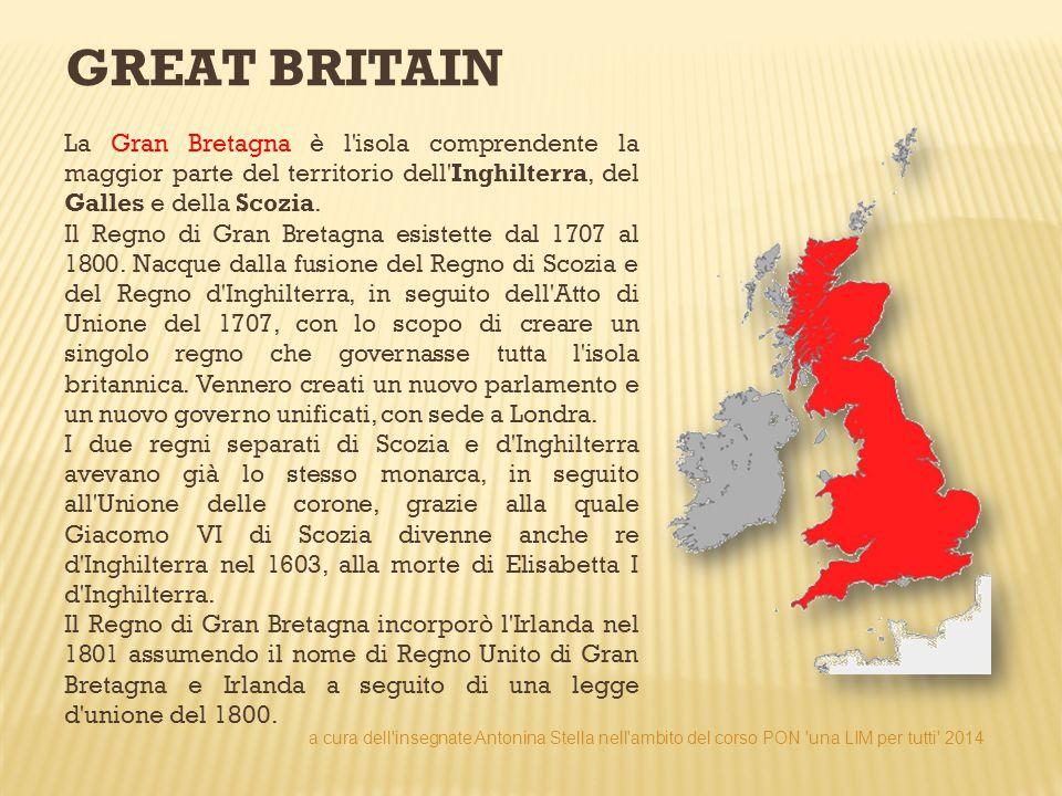 GREAT BRITAIN La Gran Bretagna è l'isola comprendente la maggior parte del territorio dell'Inghilterra, del Galles e della Scozia. Il Regno di Gran Br