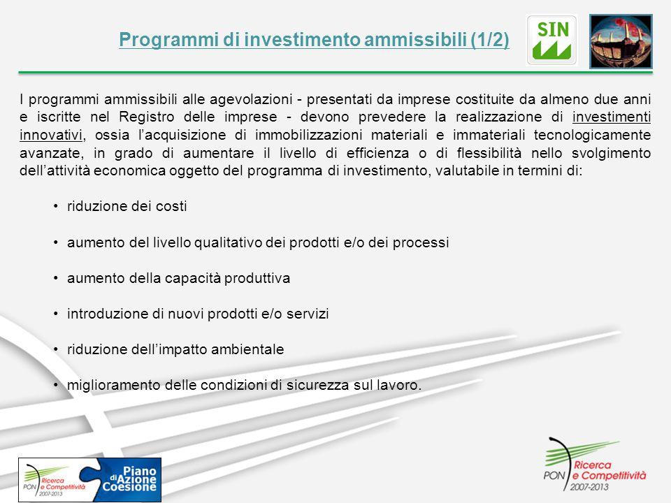 Programmi di investimento ammissibili (1/2) I programmi ammissibili alle agevolazioni - presentati da imprese costituite da almeno due anni e iscritte