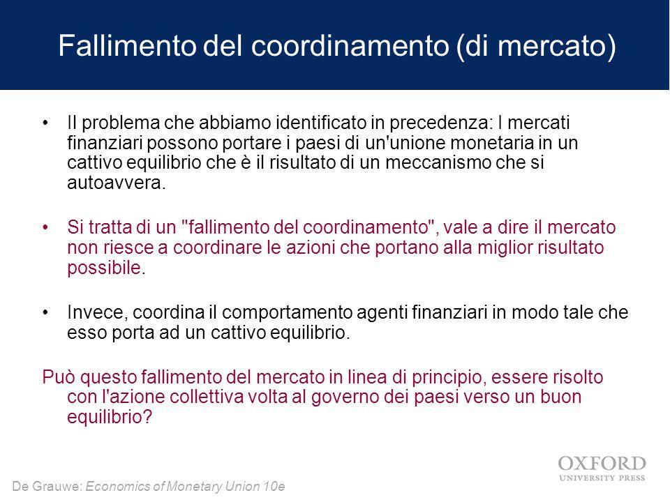 De Grauwe: Economics of Monetary Union 10e Fallimento del coordinamento (di mercato) Il problema che abbiamo identificato in precedenza: I mercati fin