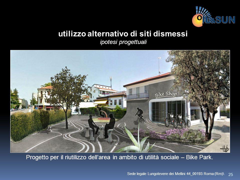Progetto per il riutilizzo dell'area in ambito di utilità sociale – Bike Park. utilizzo alternativo di siti dismessi ipotesi progettuali 25 Sede legal