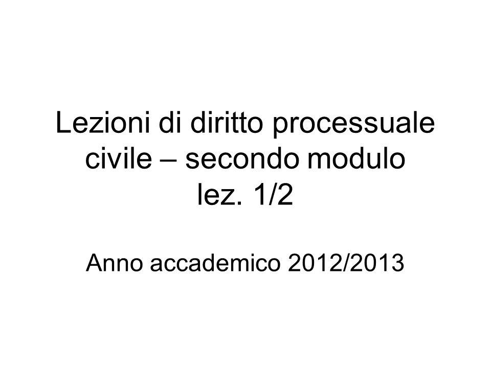 Lezioni di diritto processuale civile – secondo modulo lez. 1/2 Anno accademico 2012/2013