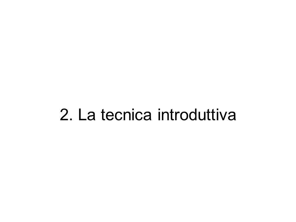 2. La tecnica introduttiva