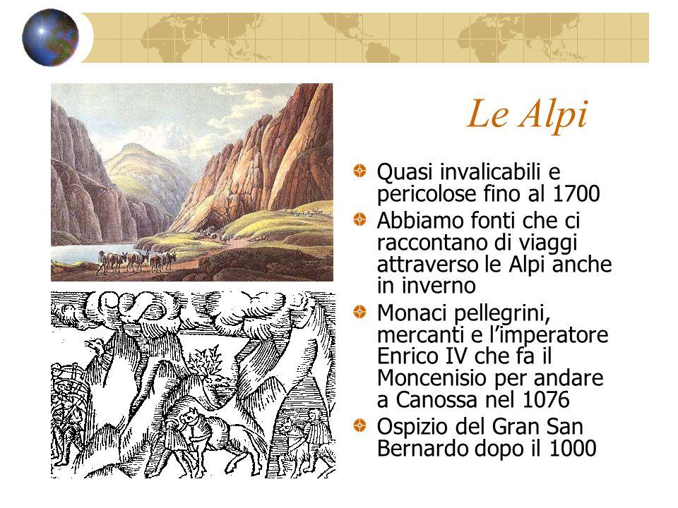Le Alpi Quasi invalicabili e pericolose fino al 1700 Abbiamo fonti che ci raccontano di viaggi attraverso le Alpi anche in inverno Monaci pellegrini,