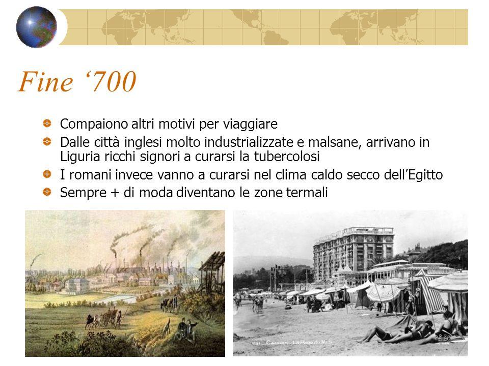 Fine '700 Compaiono altri motivi per viaggiare Dalle città inglesi molto industrializzate e malsane, arrivano in Liguria ricchi signori a curarsi la t