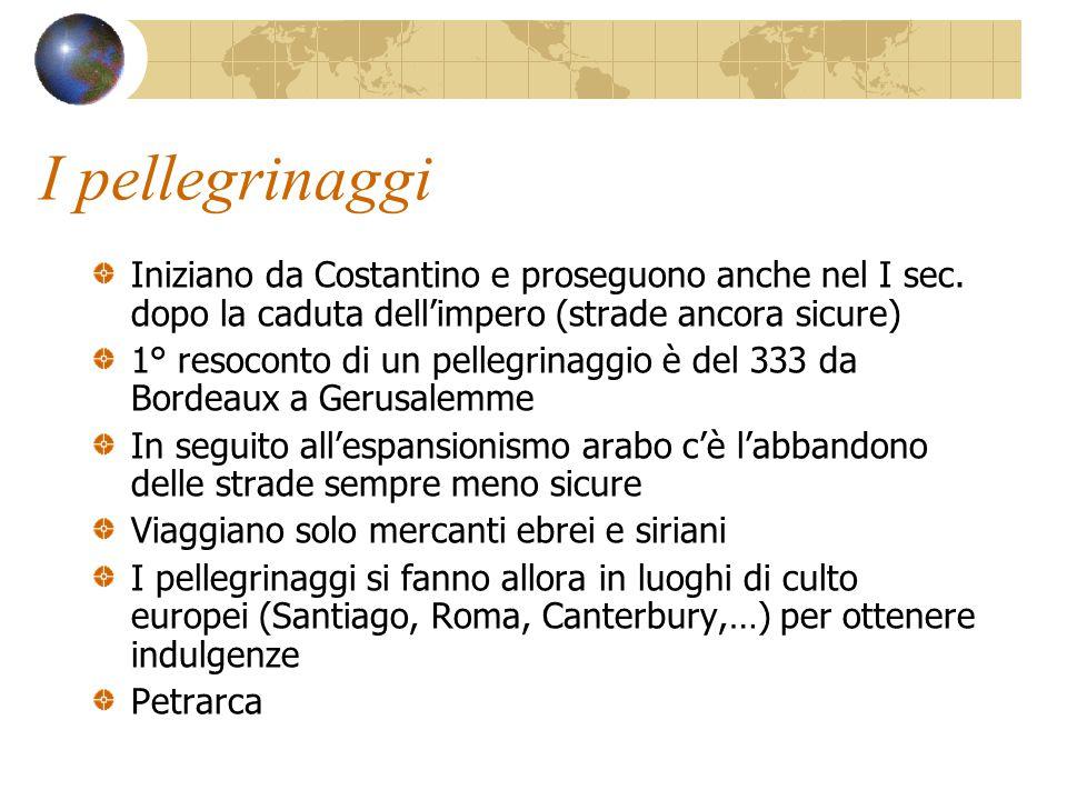 I pellegrinaggi Iniziano da Costantino e proseguono anche nel I sec. dopo la caduta dell'impero (strade ancora sicure) 1° resoconto di un pellegrinagg