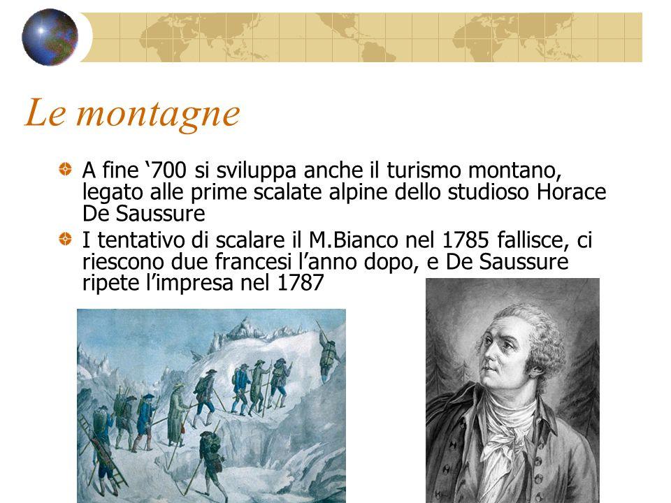 Le montagne A fine '700 si sviluppa anche il turismo montano, legato alle prime scalate alpine dello studioso Horace De Saussure I tentativo di scalar