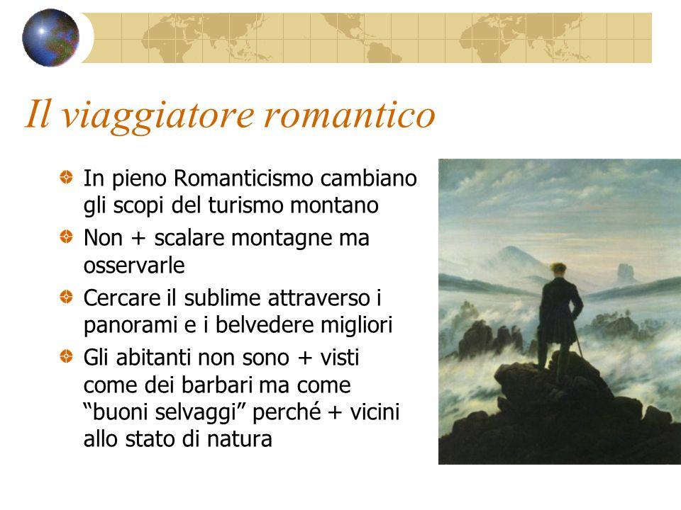 Il viaggiatore romantico In pieno Romanticismo cambiano gli scopi del turismo montano Non + scalare montagne ma osservarle Cercare il sublime attraver