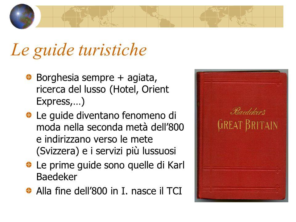 Le guide turistiche Borghesia sempre + agiata, ricerca del lusso (Hotel, Orient Express,…) Le guide diventano fenomeno di moda nella seconda metà dell
