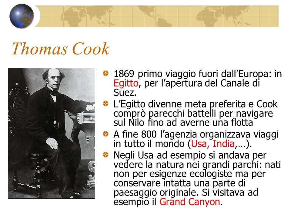 Thomas Cook 1869 primo viaggio fuori dall'Europa: in Egitto, per l'apertura del Canale di Suez. L'Egitto divenne meta preferita e Cook comprò parecchi