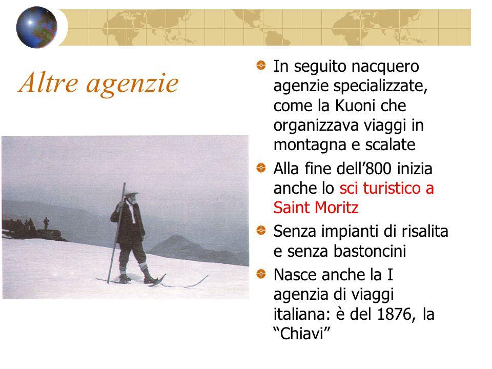 Altre agenzie In seguito nacquero agenzie specializzate, come la Kuoni che organizzava viaggi in montagna e scalate Alla fine dell'800 inizia anche lo